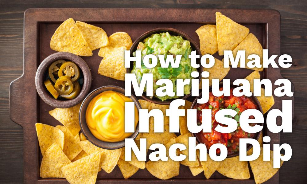 marijuana infused nacho dip