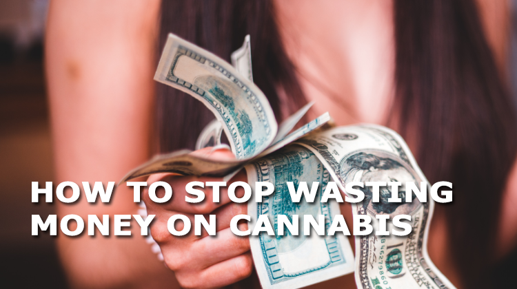 how to stop wasting money on cannabis